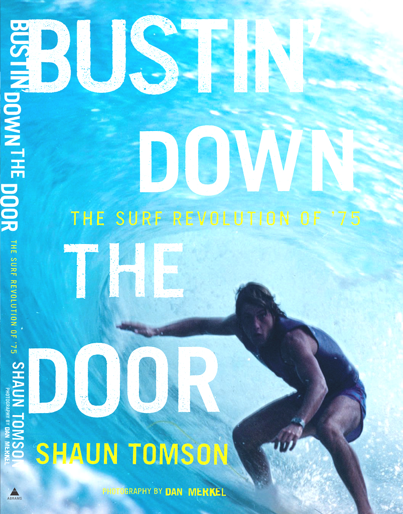 Shaun Tomson - Bustin' Down the Door: The Surf Revolution of '75